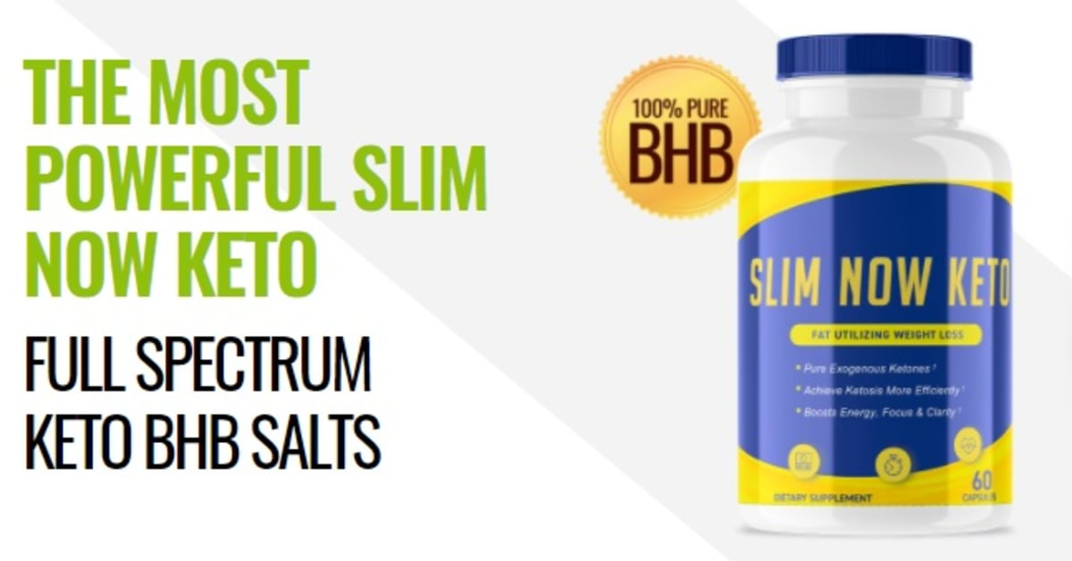SLIM NOW KETO REVIEWS (2021): INGREDIENTS, BENEFITS, PRICING FOR WEIGHT LOSS